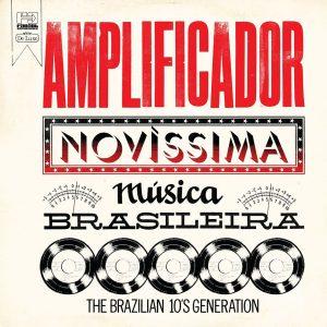 Amplificador – Novíssima Música Brasileira: The Brazilian 10's Generation