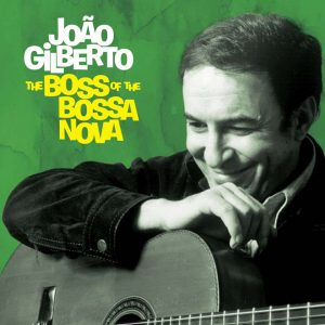 "João Gilberto – ""The Boss Of The Bossa Nova"""