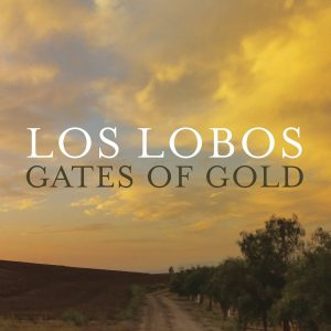 "Los Lobos – ""Gates Of Gold"""
