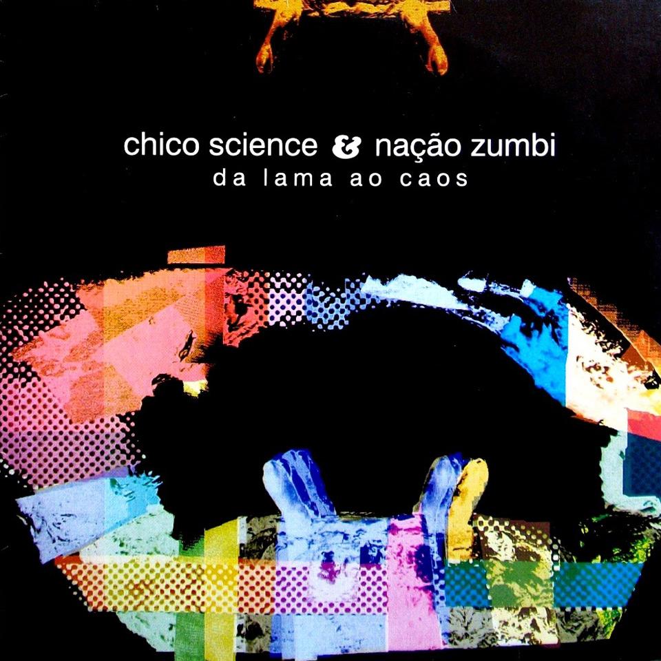 """Chico Science & Nação Zumbi – """"Da Lama Ao Caos"""" (Mangue Bit)"""