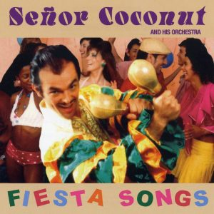 "Señor Coconut – ""Fiesta Songs"""