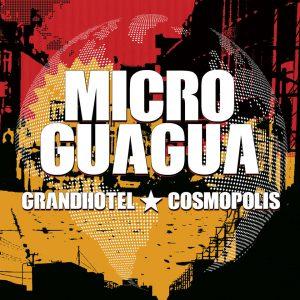 """Microguagua – """"Grandhotel Cosmopolis"""""""