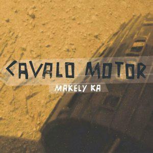 "Cavalo Motor – ""Makely Ka"""