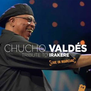 "Chucho Valdés – ""Tribute To Irakere – Live In Marciac"""
