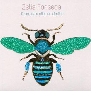 "Zélia Fonseca – ""O Terceiro Olho Da Abelha"""