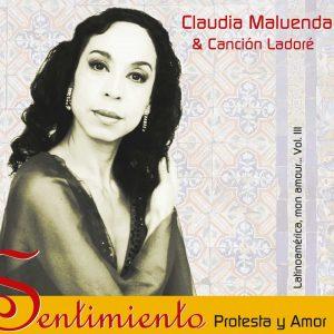 """Claudia Maluenda & Canción Ladoré – """"Sentimiento – Protesta Y Amor/ Latinoamérica, Mon Amour... Vol. III"""""""