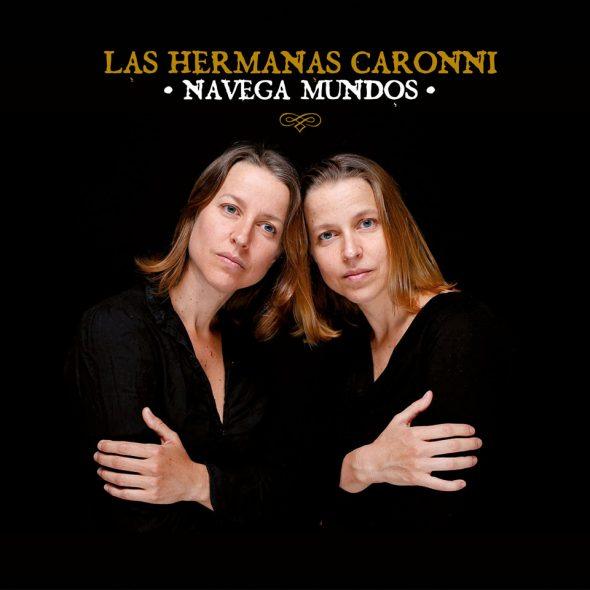 """Las Hermanas Caronni – """"Navega Mundos"""""""