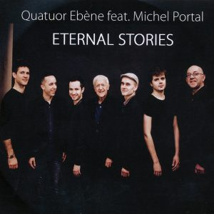"Quatuor Ébène ft. Michel Portal – ""Eternal Stories"""