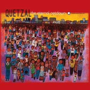 "Quetzal – ""The Eternal Getdown"""