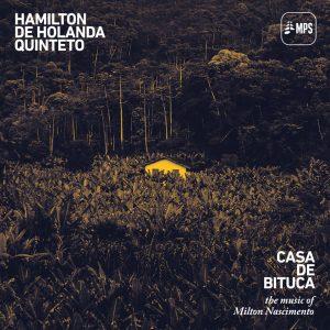 "Hamilton De Holanda Quinteto – ""Casa De Bituca – The Music Of Milton Nascimento"""