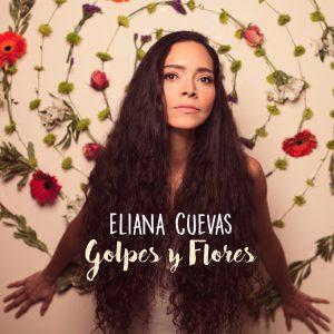 """Eliana Cuevas–""""Golpes Y Flores"""""""