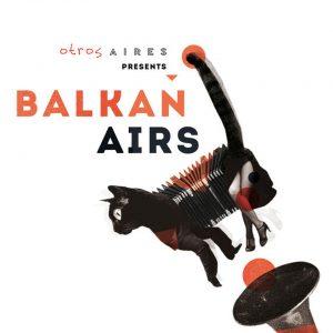 """Otros Aires–""""Presents Balkan Airs"""""""