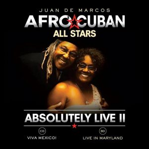 "Juan de Marcos + Afro-Cuban All Stars – ""Absolutely Live II (Viva Mexico!)"""