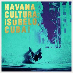 """""""Havana Cultura: ¡Súbelo, Cuba!"""""""
