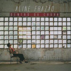 """Aline Frazão – """"Dentro Da Chuva"""""""