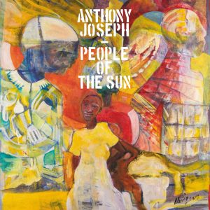 "Anthony Joseph – ""People Of The Sun"""