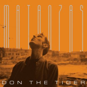 "Don The Tiger – ""Matanzas"""