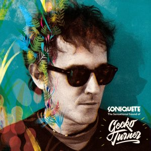 "Gecko Turner – ""Soniquete: The Sensational Sound Of Gecko Turner"""