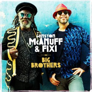 "Winston McAnuff & Fixi – ""Big Brothers"""