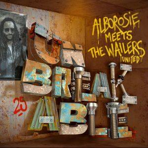"""Alborosie Meets The Wailers United–""""Unbreakable"""""""