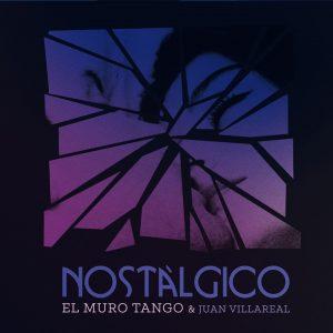 """El Muro Tango & Juan Villareal–""""Nostálgico"""""""
