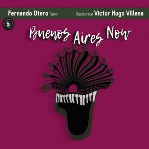 """Fernando Otero & Victor Hugo Villena–""""Buenos Aires Now"""""""