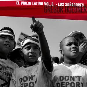 """Gregor Huebner–""""El Violin Latino Vol. 3, Los Sonadores"""""""