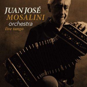 "Juan José Mosalini Orchestra–""Live Tango"""
