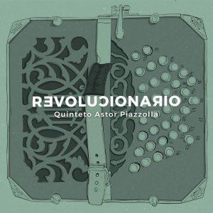 "Quinteto Astor Piazzolla–""Revolucionario"""