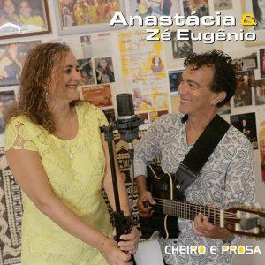 """Anastácia & Zé Eugênio–""""Cheiro e Prosa"""""""