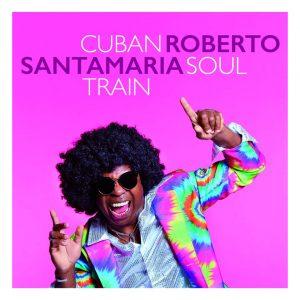 """Roberto Santamaria–""""Cuban Soul Train"""""""