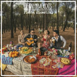 """Jenny And The Mexicats–""""Fiesta Ancestral"""""""
