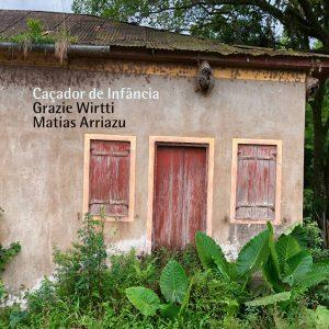 "Grazie Wirtti & Matías Arriazu–""Cacador De Infância"""