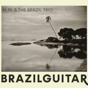 "M.M. & Brazil Trio – ""Brazil Guitar"""