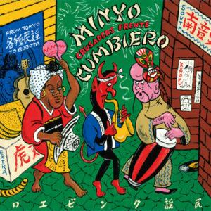"Minyo Crusaders + Frente Cumbiero –""Minyo Cumbiero (From Tokyo To Bogota)"""