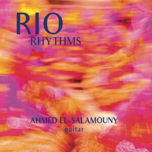 """Ahmed El-Salamouny–""""Rio Rhythms"""""""