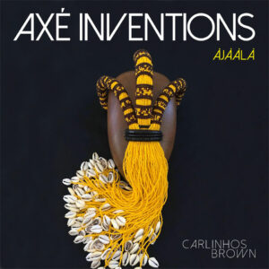 "Carlinhos Brown – ""Axé Inventions (Àjààlà)"""