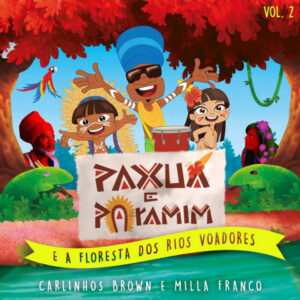 "Carlinhos Brown, Paxuá e Paramim, Milla Franco – ""Carlinhos Brown Kids e Paxuá e Paramim, Vol. 2 (A Floresta Dos Rios Voadores)"""