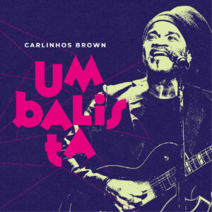"Carlinhos Brown – ""Umbalista"""