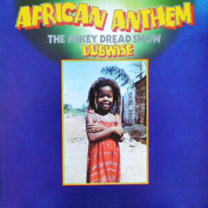 """Mickey Dread–""""African Anthem Dubwise (The Mickey Dread Show)"""""""