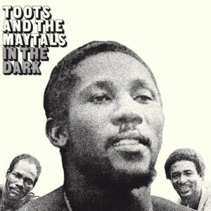 """Toots And The Maytals–""""In The Dark"""""""