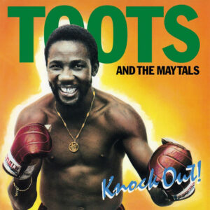 """Toots And The Maytals–""""Knock Out!"""""""