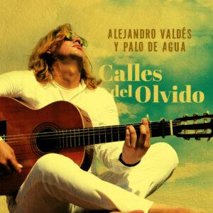 """Alejandro Valdés y Palo de Agua–""""Calles del Olvido"""""""