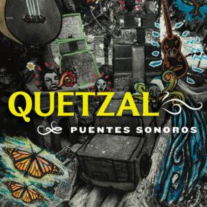 """Quetzal–""""Puentes Sonoros"""""""