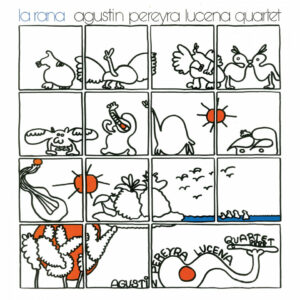 "Agustín Pereyra Lucena Quartet–""La Rana"""