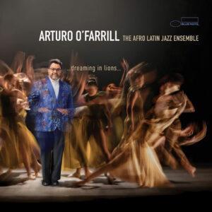 "Arturo O'Farrill, The Afro Latin Jazz Ensemble–""…dreaming in lions…"""